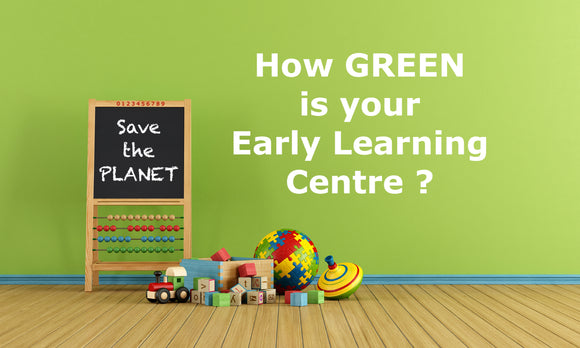 How GREEN is your Early Learning Centre? - TAKE OUR FREE TEST.