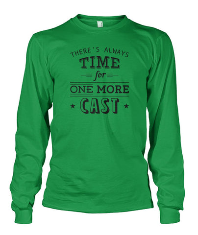 There's Always Time for One More Cast Unisex Long Sleeve