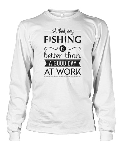 Image of A Bad Day Fishing is Better Than a Good Day at Work Fishing tee shirt Unisex Long Sleeve