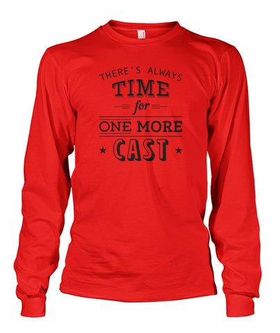 Image of There's Always Time for One More Cast Unisex Long Sleeve