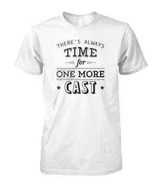 There's Always Time for One More Cast Unisex Cotton Tee