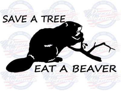 save a tree eat a beaver vinyl decal sticker