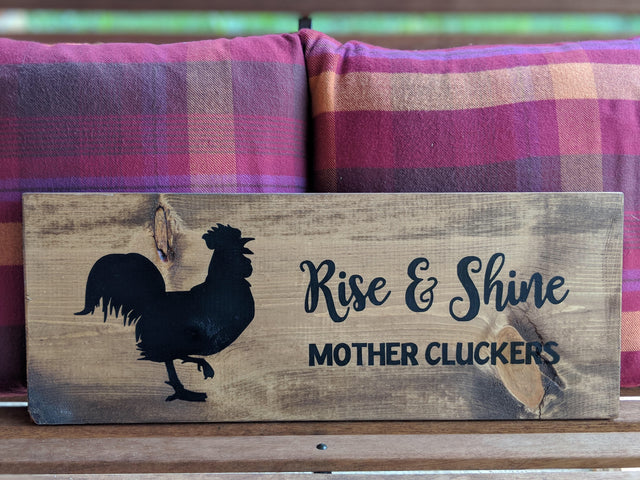 Rise and Shine, Mother Cluckers - Wood stain
