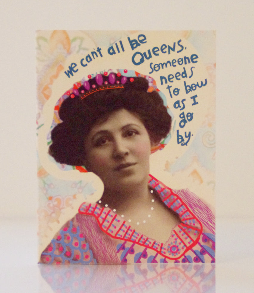 Birthday Card - We Can't All be Queens