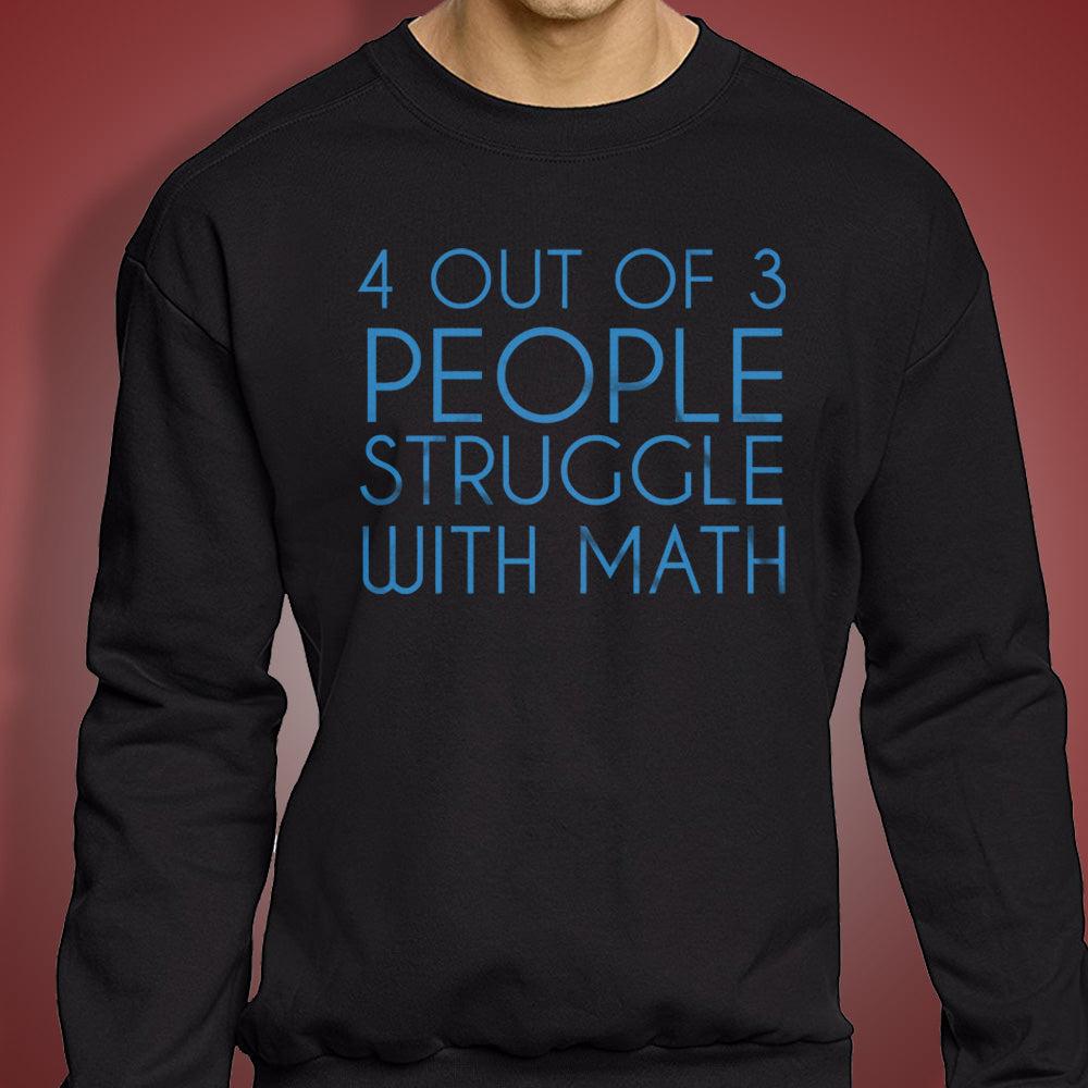 4 Out Of 3 People Struggle With Math College Funny Geek Nerd Math Men'S Sweatshirt