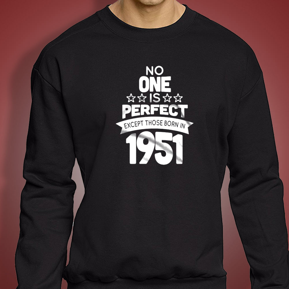 65 Year Old Birthday No One Is Perfect Except Those Born In 1951 Birthday 65Th Birthday Celebration Birthday Gift Men'S Sweatshirt