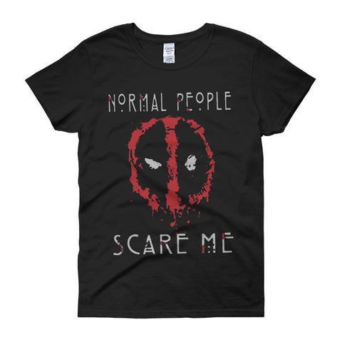 Deadpool Normal People Scare Me T Shirtt Women'S T Shirt