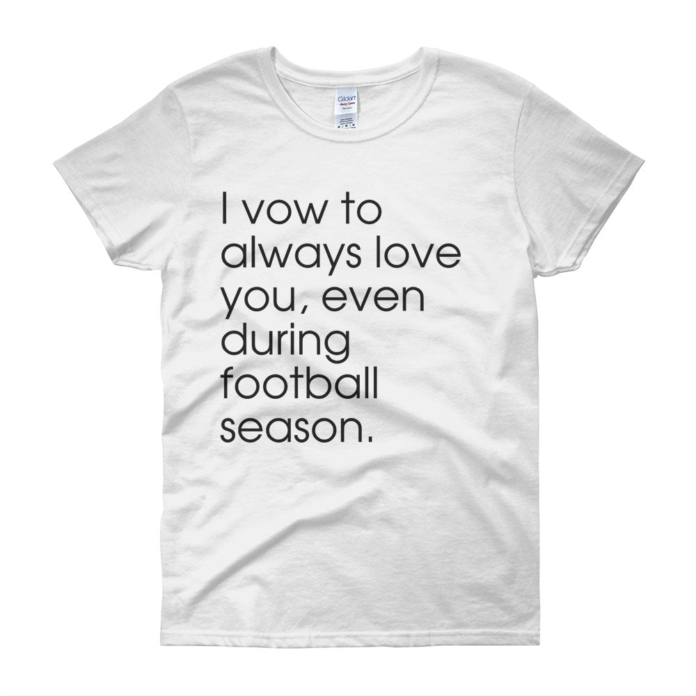 8a59780b3 I Vow To Always Love You Even During Football Season Women'S T Shirt ...