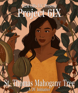 Project 6IX: St. Thomas Mahogany Tree (A DV Initiative)