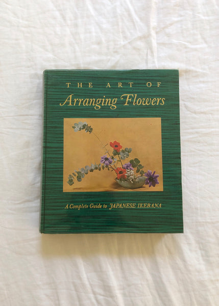 The Art of Arranging Flowers: A Complete Guide to Japanese Ikebana by Shōzō Satō