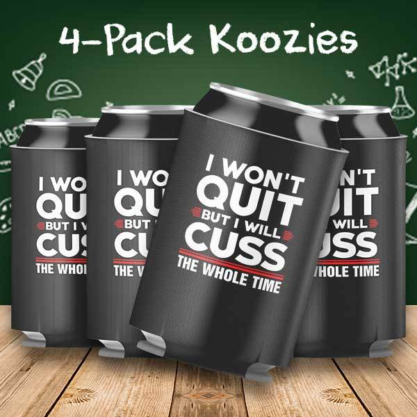I Wont Quit but I will Cuss the Whole Time 4-Pack Can Coolers