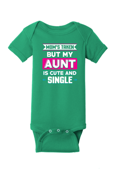 Mom's Taken but my Aunt is cute and available Onesie