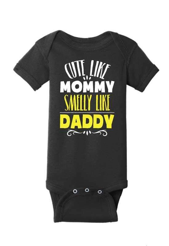 Cute Like Mommy Smelly Like Daddy Baby One Piece