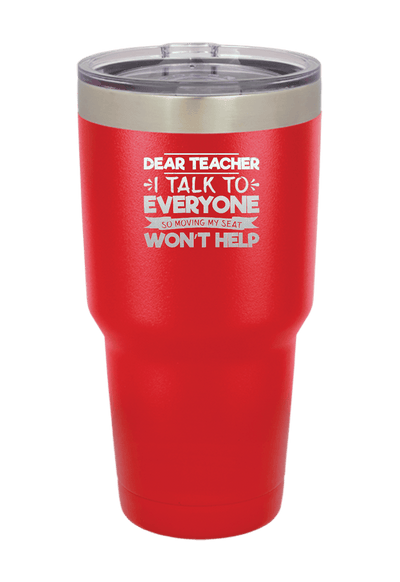 Dear Teacher I Talk to Everyone  Laser Etched Tumbler