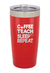 Coffee Teach Sleep Repeat  Laser Etched Tumbler