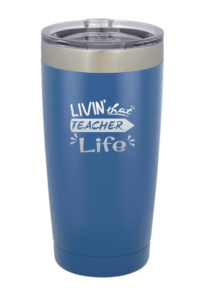 Living That Teacher Live Laser Etched Tumbler