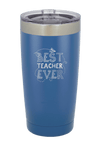 Best Teacher Ever Laser Etched Tumbler