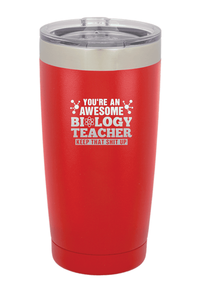 You are and Awesome Biology Teacher Keep that S**t Up Laser Etched Tumbler