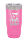 I still Read Children's Books Laser Etched Tumbler