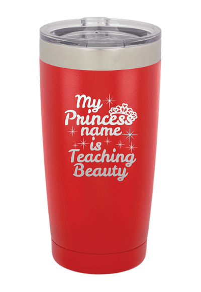 My Princess Name is Teaching Beauty Laser Etched Tumbler