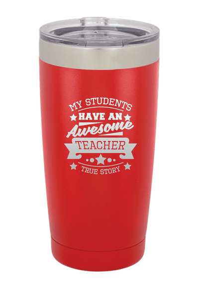 My Students Have  and Awesome Teacher Laser Etched Tumbler