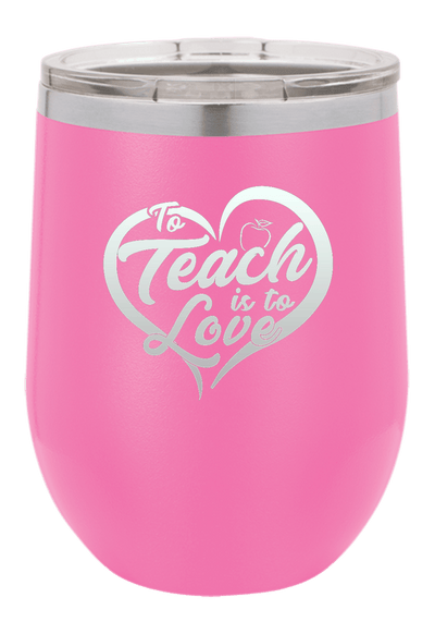 To Teach is to love Laser Etched Wine Cup