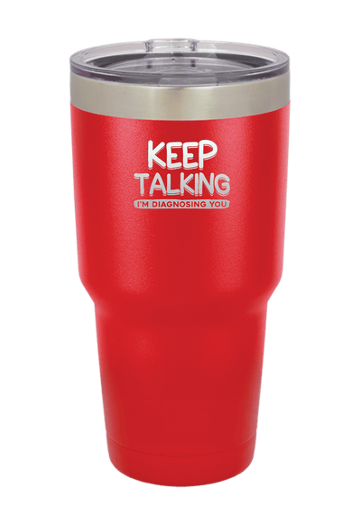 Keep Talking I am Diagnosing You  Laser Etched Tumbler