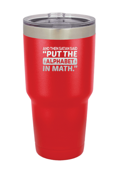 And Satan Said Put the Alphabet in Math Laser Etched Tumbler