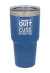 I wont Quit but I Will Cuss the Whole Time Laser Etched Tumbler
