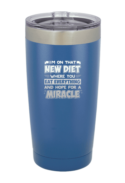 I am on that Diet where you Eat Everything and Hope Laser Etched Tumbler