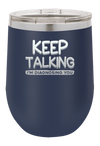 Keep Talking I am Diagnosing You Laser Etched Wine Cup