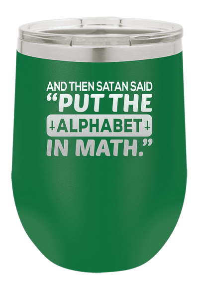 And Satan Said lets Put the Alphabet In Math Laser Etched Wine Cup