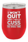 I wont Quit but I will Cuss The Whole Time Laser Etched Wine Cup