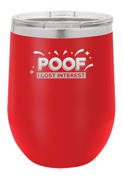 Poof I lost Interest Laser Etched Wine Cup