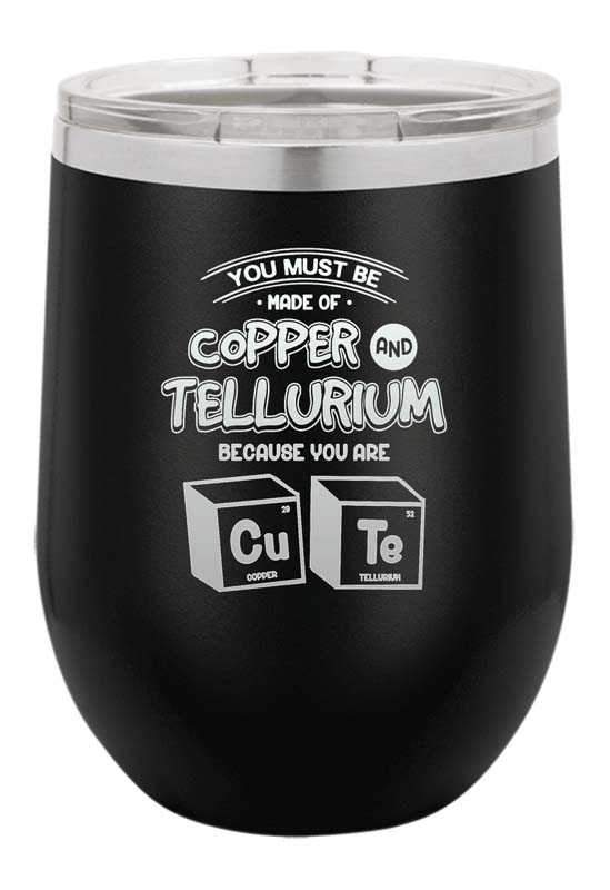 Made of Copper and Tellurium because you are CUTE! Laser Etched Wine Cup