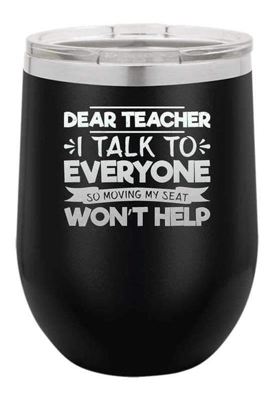 Dear Teacher I talk to Everyone Laser Etched Wine Cup