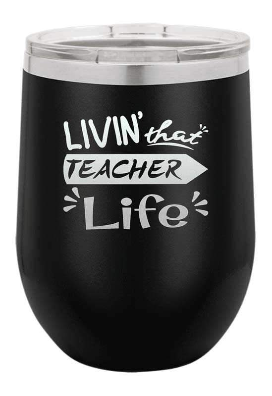 Living That Teacher Life  Laser Etched Wine Cup