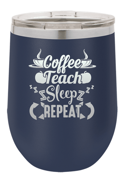 Coffee Teach Sleep Repeat Laser Etched Wine Cup