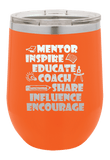 Mentor, Inspire, Educate, Coach,Share  Laser Etched Wine Cup