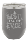 Best Teacher Ever  Laser Etched Wine Cup
