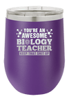 You are an Awesome Biology Teacher  Laser Etched Wine Cup