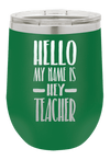 Don't Make Me Use My Teacher Voice Laser Etched Wine Cup