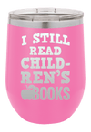 I still Read Children's Books  Laser Etched Wine Cup