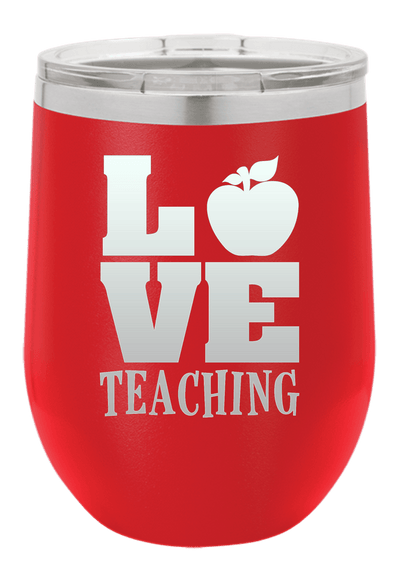 Love Teaching  Laser Etched Wine Cup