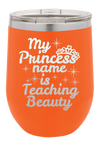 My Princess Name is Teaching Beauty Teacher  Laser Etched Wine Cup