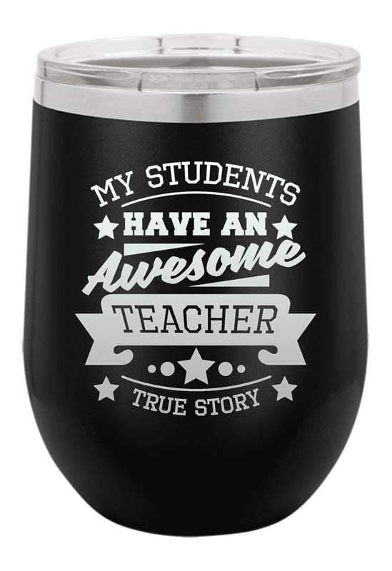 My Students Have an Awesome Teacher True Story  Laser Etched Wine Cup