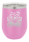 Teach From the Heart  Laser Etched Wine Cup