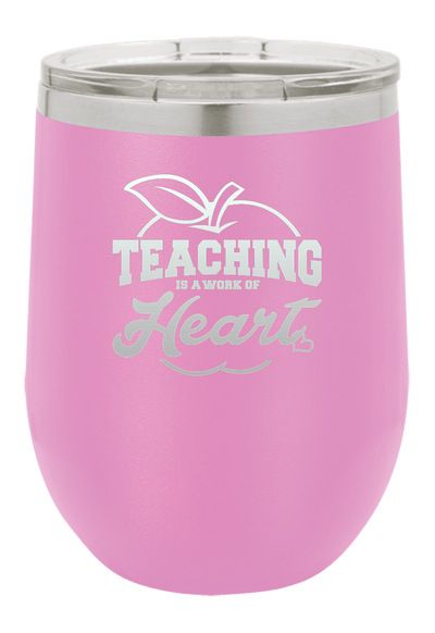 Teaching is a Work of Heart  Laser Etched Wine Cup