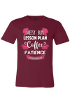 Messy Bun, Lesson Plans, Coffee and Patience #teacherlife T-Shirt