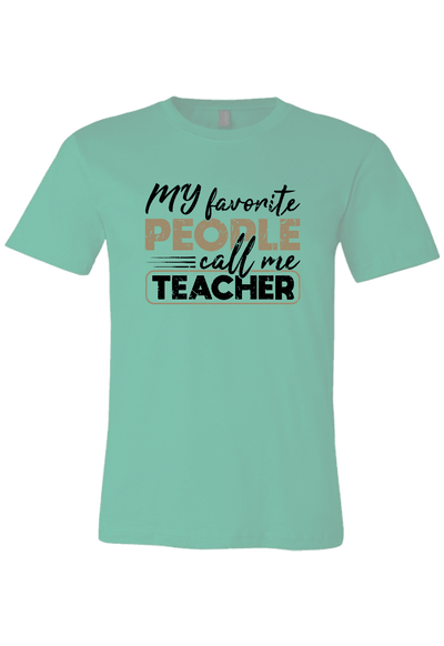 My Favorite People Call Me Teacher T-Shirt